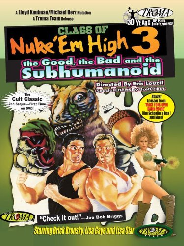 Class of Nuke Em High Part 3: The Good, The Bad and The Subhumanoid