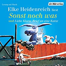 Sonst noch was und Liebe Klara. Brief an eine Katze Hörbuch von Elke Heidenreich Gesprochen von: Elke Heidenreich