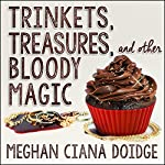 Trinkets, Treasures, and Other Bloody Magic: Dowser Series #2 | Meghan Ciana Doidge