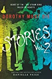 Dorothy Must Die Stories Volume 2: Heart of Tin, The Straw King, Ruler of Beasts