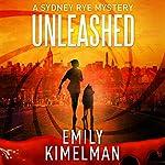 Unleashed: A Sydney Rye Series, Book 1   Emily Kimelman