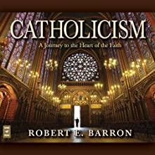 Catholicism: A Journey to the Heart of the Faith Audiobook by Robert Barron Narrated by Robert Barron