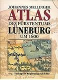 Johannes Mellinger: Atlas des Fürstentums Lüneburg um 1600 (Veröffentlichungen des Instituts für Historische Landesforschung der Universität Göttingen)