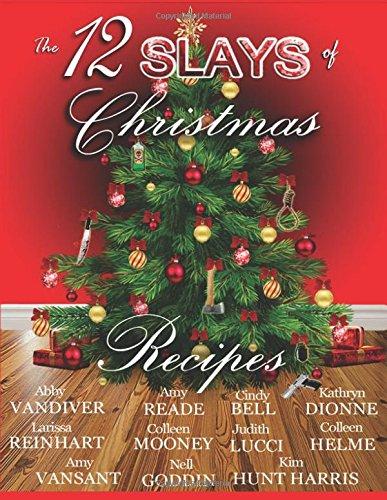 The 12 Slays of Christmas Recipe Book by Abby L Vandiver, Judith Lucci, Amy Vansant, Colleen Mooney, Amy Reade, Nell Goddin, Colleen Helme, Kim Hunt Harris, Larissa Reinhart, Cindy Bell, Summer Prescott, Kathryn Dionne
