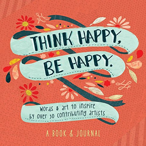 Think Happy, Be Happy: Art, Inspiration, - Inspiration Book
