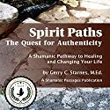 Spirit Paths: The Quest for Authenticity Audiobook by Gerry Starnes Narrated by Charles Henderson Norman