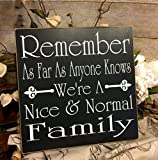 Remember As Far As Anymone Knows We're A Nice Normal Family, Funny Family Decor, 12''x12'' Wood Family Sign, Your Choice Of Colors