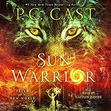 Sun Warrior: Tales of a New World | Livre audio Auteur(s) : P.C. Cast Narrateur(s) : Caitlin Davies