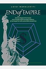 END of EMPIRE - Come il Sogno Americano e la fine dell'«egemonia del dollaro» ci hanno portati alla catastrofe economica (Italian Edition) Kindle Edition