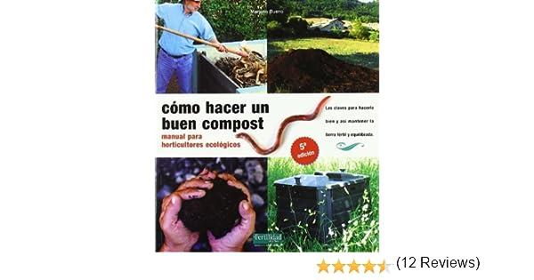 Cómo hacer un buen compost : manual para horticultores ecológicos ...
