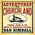 Adventures in Churchland: Finding Jesus in the Mess of Organized Religion Audiobook by Dan Kimball Narrated by Adam Black