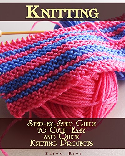 Knitting: Step-by-Step Guide to Cute  Easy and Quick  Knitting Projects: (Knitting For Beginners) (granny square knitting) by [Rice, Erica]
