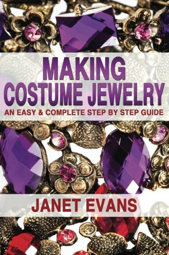 Making Of Costume Jewellery (Making Costume Jewelry: An Easy & Complete Step by Step Guide (Ultimate How To Guides))