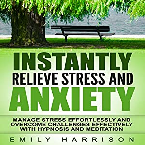 Instantly Relieve Stress and Anxiety Audiobook