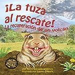 La tuza al rescate: La recuperación de un volcán [The Gopher to the Rescue: The Recovery of a Volcano] | Terry Catasús Jennings