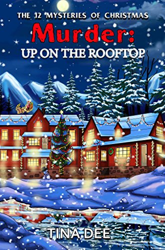Murder: Up on the Rooftop (THE 12 MYSTERIES OF CHRISTMAS Book 4) by [Dee, Tina]