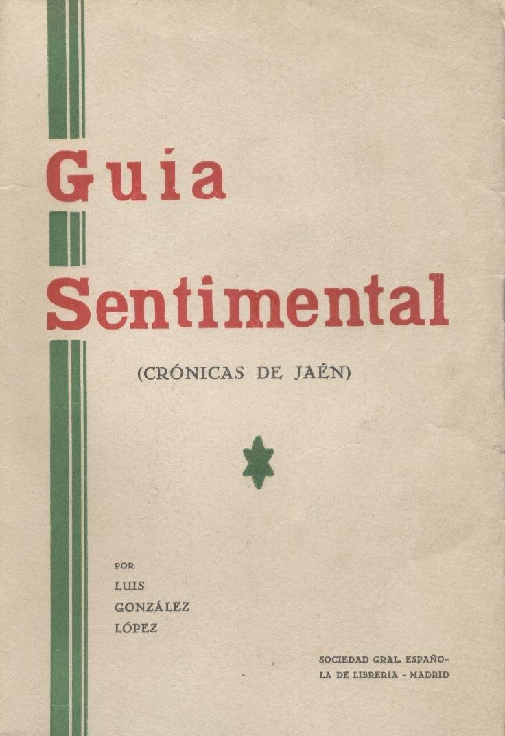 GUÍA SENTIMENTAL. Crónicas de Jaén. 1ª edición. Prólogo de Ángel Cruz Rueda: Amazon.es: GONZÁLEZ LÓPEZ, Luis: Libros