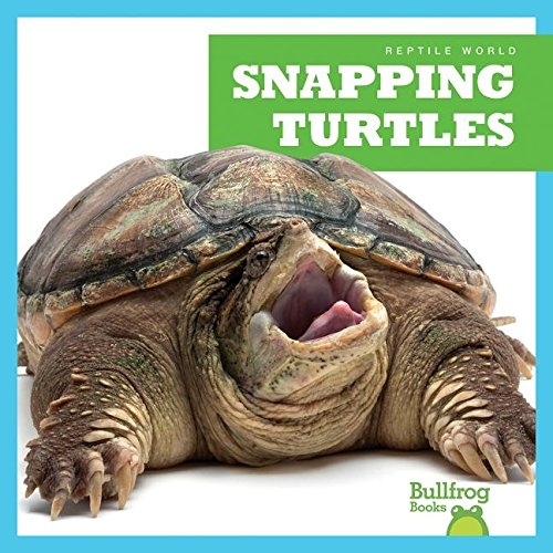 Snapping Turtles (Bullfrog Books: Reptile World) by Jump!