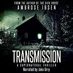 Transmission: A Supernatural Thriller | Ambrose Ibsen