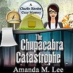 The Chupacabra Catastrophe: A Charlie Rhodes Cozy Mystery, Book 2 | Amanda M. Lee