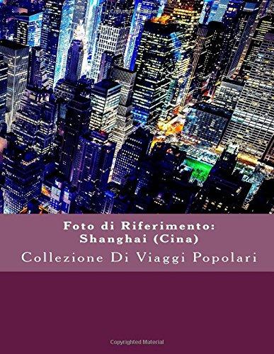 Foto di Riferimento: Shanghai (Cina): Collezione Di Viaggi Popolari (Italian Edition)
