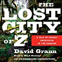 The Lost City of Z: A Tale of Deadly Obsession in the Amazon Hörbuch von David Grann Gesprochen von: Mark Deakins
