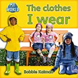 The Clothes I Wear (Bobbie Kalman's Leveled Readers: My World: C (Paperback))