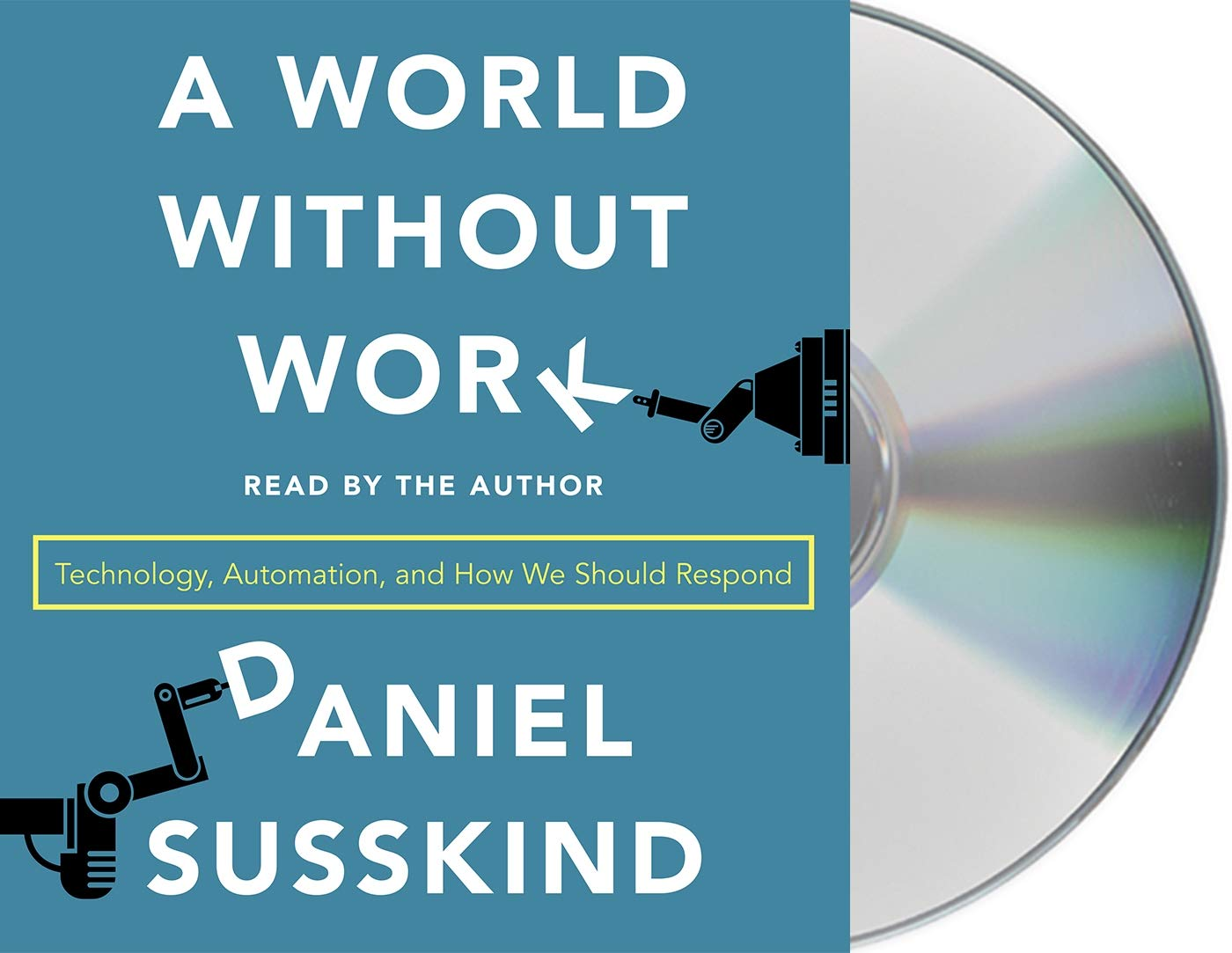 A World Without Work: Technology, Automation, and How We Should ...