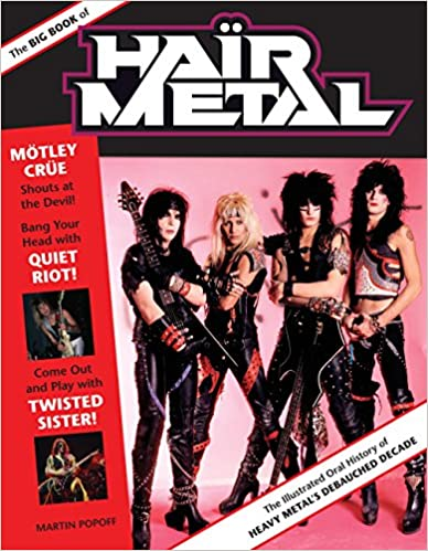 The Big Book Of Hair Metal: The Illustrated Oral History Of Heavy Metal's Debauched Decade por Martin Popoff epub