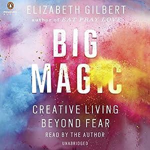 Amazon.com: Big Magic: Creative Living Beyond Fear (Audible Audio Edition):  Elizabeth Gilbert, Penguin Audio: Books