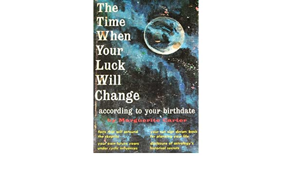 The time when your luck will change, according to your