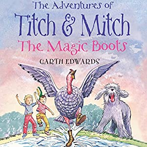 The Adventures of Titch and Mitch: The Magic Boots Audiobook