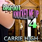 Bigfoot Knocked Me Up 4 (Huge Size / Pregnancy Erotica) | Carrie High