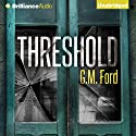 Threshold Audiobook by G. M. Ford Narrated by Peter Berkrot