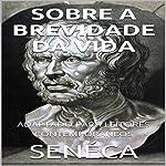 Séneca - Sobre A Brevidade da Vida [Seneca - On the Brevity of Life]: Adaptado Para Leitores Contemporâneos [Adapted for Contemporary Readers] | James Harris,Lucius Seneca