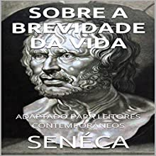Séneca - Sobre A Brevidade da Vida [Seneca - On the Brevity of Life]: Adaptado Para Leitores Contemporâneos [Adapted for Contemporary Readers] Audiobook by James Harris, Lucius Seneca Narrated by Nicolas Villanueva