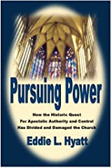 PURSUING POWER: How the Historic Quest for Apostolic Authority & Control Has Divided and Damaged the Church Perfect Paperback