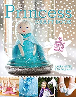 The Princess Craft Book: 15 Things a Princess Can't Do Without (Little Button Diaries)