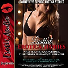 Lustful Erotica Stories: Anal Sex, MILFs, Gangbangs, Threesomes, Lesbian Sex, and More Audiobook by Roxy Rhodes, April Fisher, Joni Blake, Jessica Silver, Nora Walker Narrated by Kelly Morgan, Sophia Chambers, Ruby Rivers, Concha di Pastoro, Sabrina Carleton, Veronica Fox, Kathryn LaPlante, Mavie Rose