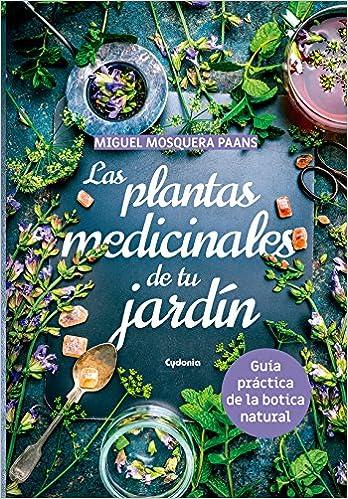 Las plantas medicinales de nuestro jardín: Guía práctica de la botica natural: 24 Vida actual: Amazon.es: Mosquera Paans, Miguel: Libros