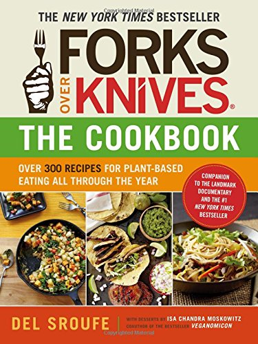 Forks Over Knives - The Cookbook: Over 300 Recipes for Plant-Based Eating All Through the Year PDF