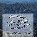 Old Dog - New Tricks: The Tricks I've Learned! | Donald E. Coltrane MA