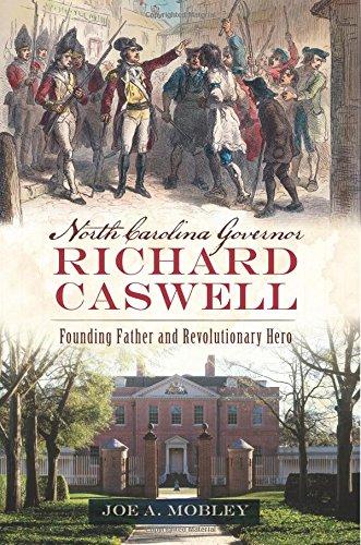 North Carolina Governor Richard Caswell: Founding Father and Revolutionary Hero