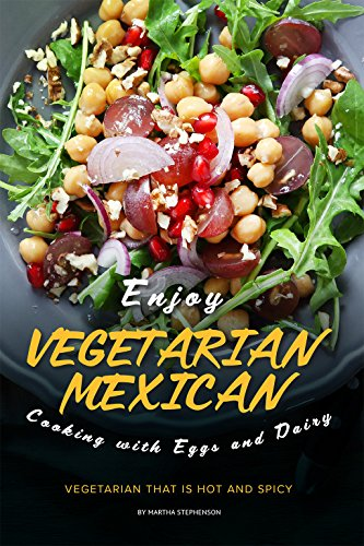 Enjoy Vegetarian Mexican Cooking with Eggs and Dairy: Vegetarian that is Hot and Spicy by Martha Stephenson