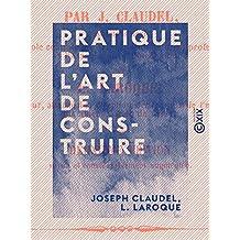 Pratique de l'art de construire: Maçonnerie, terrasse et plâtrerie (French Edition)