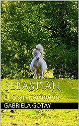 Sebastian: El Gran Campeon (Spanish Edition)