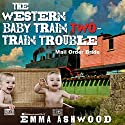 Mail Order Bride: The Western Baby Train 2: Twin Trouble Audiobook by Emma Ashwood Narrated by Cindy Killavey