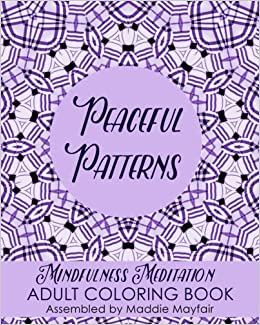 Peaceful Patterns Mindfulness Meditation Adult Coloring Book (Colouring Books for Grown-Ups)