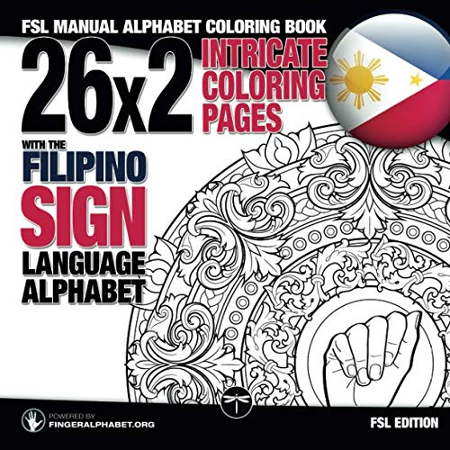 (26x2 Intricate Coloring Pages with the Filipino Sign Language Alphabet: FSL Manual Alphabet Coloring Book (Sign Language Alphabet Coloring Books) (Volume 7))
