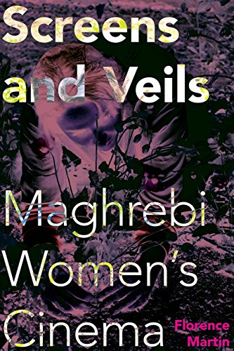Screens and Veils: Maghrebi Women's Cinema (New Directions in National Cinemas)